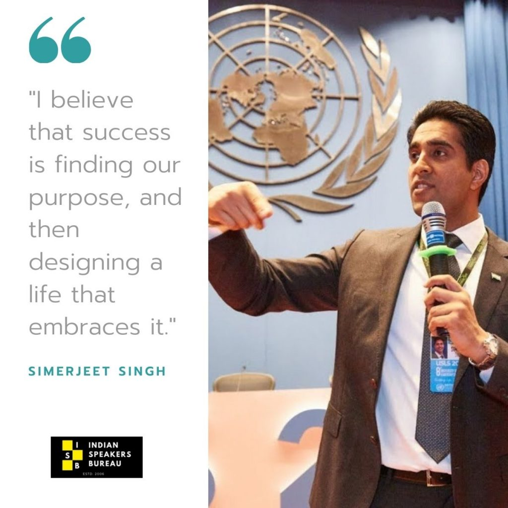 I believe that success is finding our purpose, and then designing a life that embraces it.-Simerjeet-Singh-Indian-Speaker-bureau