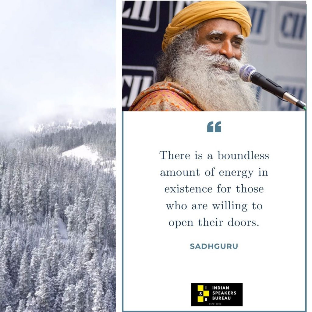Sadhguru-Motivational-Quote-IndianSpeakerBureau-top-20-motivational-speakers There is a boundless amount of energy in existence for those who are willing to open their doors.